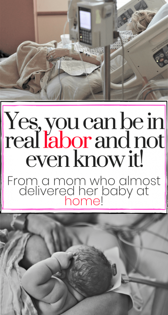 Yes, you can be in REAL LABOR and not even know it!