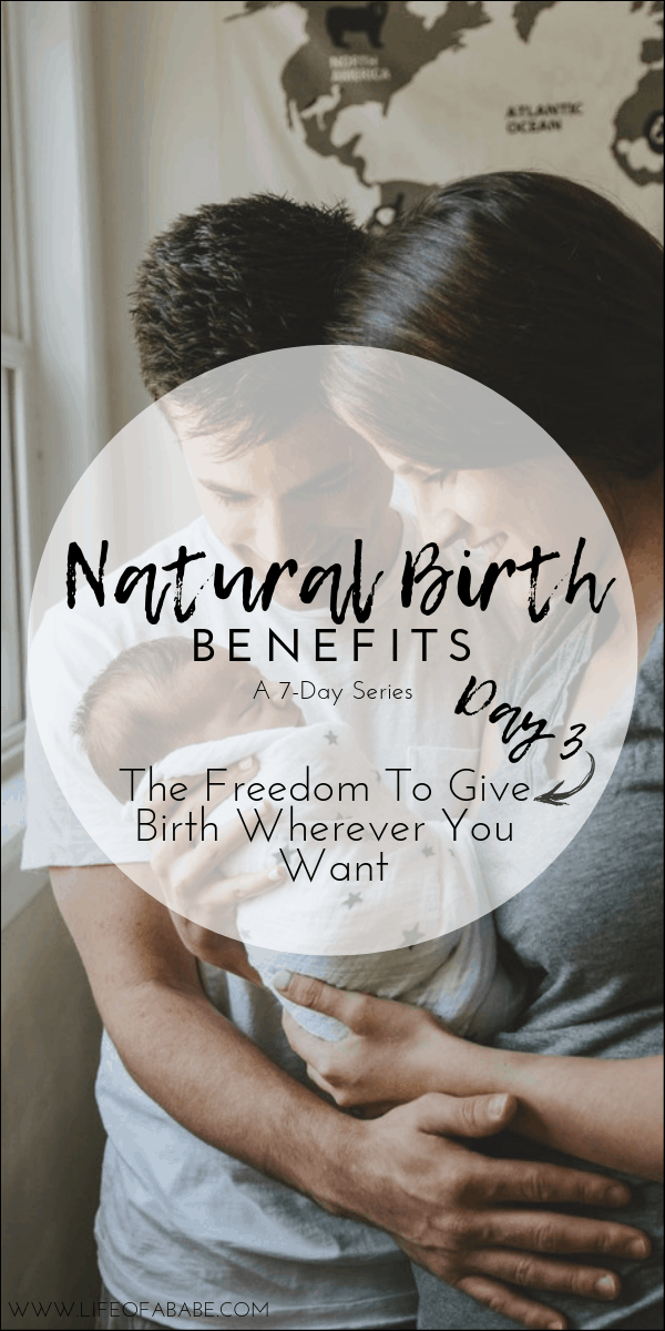 Natural Birth Benefit- The Freedom To Give Birth Wherever You Want
