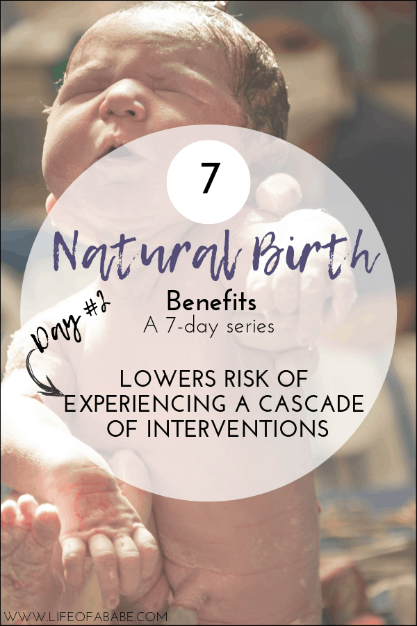 Natural Birth Benefits Series - day 2- Lowers Risk Of Experiencing A Cascade Of Interventions