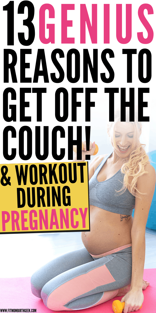 Looking for reasons to stay fit while carrying a baby? Here are 13 Genius Reasons To Get Off The Couch And Workout During Pregnancy. benefits include a more enjoyable pregnancy, faster and easier childbirth, and a more pleasant postpartum recovery! #fitmombirthgeek #pregnancy #fitness #healthy #pregnancyworkouts #laboranddelivery #childbirth #baby #newmom #postpartum
